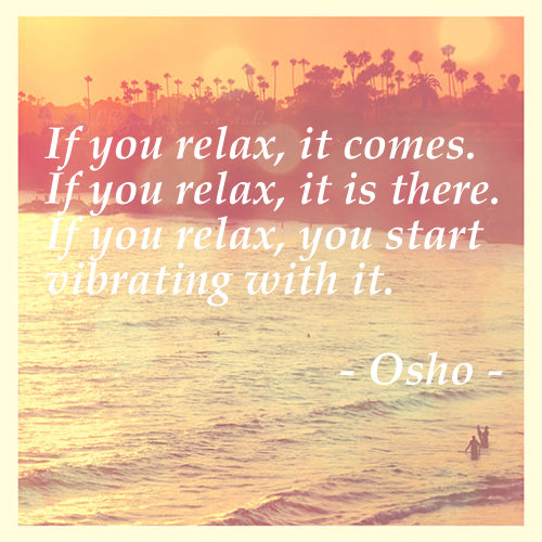 Osho Wisdom:<br />Relax Into It