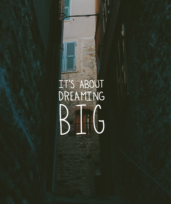 It's About Dreaming Big